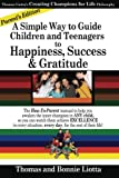 A Simple Way to Guide Children and Teenagers to Happiness, Success and Gratitude, Thomas Liotta, 1479336750