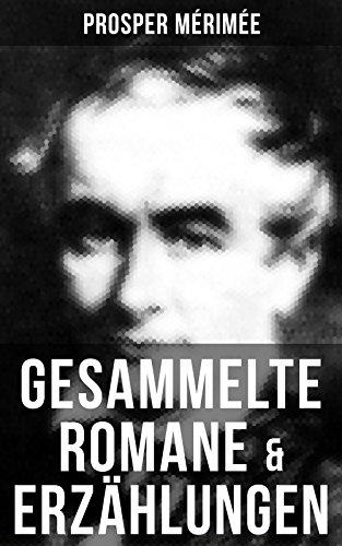 Gesammelte Romane & Erzählungen von Prosper Mérimée: Die Bartholomäusnacht + Die etruskische Vase + Zwiefacher Irrtum + Die Venus von Ille + Carmen + Lokis + Arsène Guillot (German Edition)
