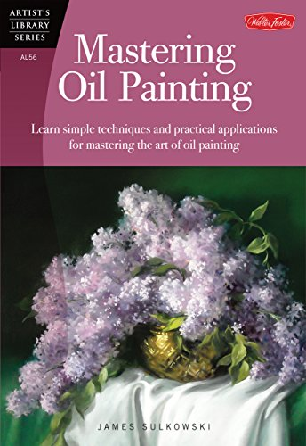 (Mastering Oil Painting: Learn Simple Techniques and Practical Applications for Mastering the Art of Oil Painting (Artist's Library))
