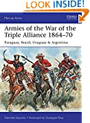 #4: Armies of the War of the Triple Alliance 1864–70: Paraguay, Brazil, Uruguay & Argentina (Men-at-Arms)