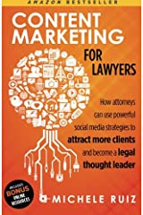 Content Marketing for Lawyers: How Attorneys Can Use Social Media Strategies to Attract More Clients and Become Legal Thought Leaders Paperback