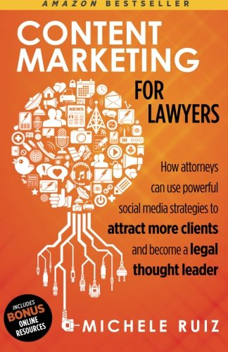 Download Content Marketing for Lawyers: How Attorneys Can Use Social Media Strategies to Attract More Clients and Become Legal Thought Leaders PDF