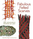 Fabulous Felted Scarves, Chad Alice Hagen and Jorie Johnson, 1600595979