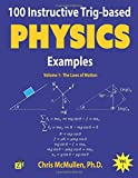 100 Instructive Trig-based Physics Examples: The Laws of Motion (Trig-based Physics Problems with Solutions) (Volume 1)