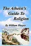 The Atheist's Guide to Religion, William Harper, 1477579184