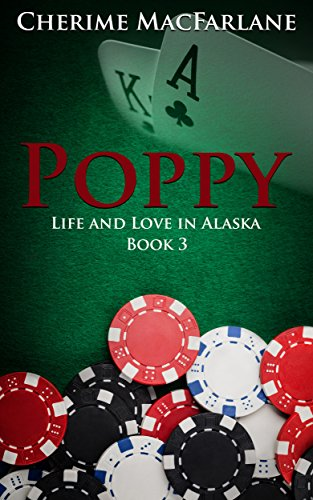 Poppy (Life and Love in Alaska Book 3)