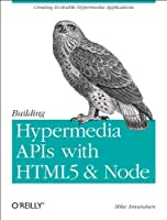 Building Hypermedia APIs with HTML5 and Node Front Cover