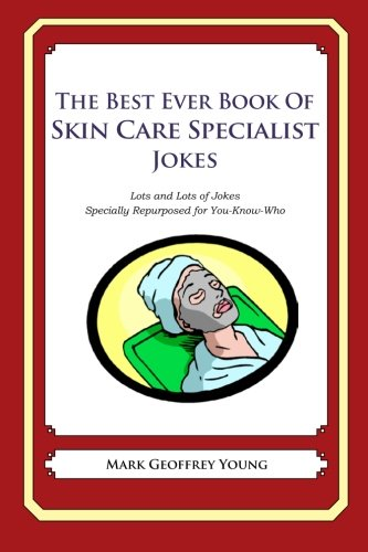 The Best Ever Book of Skin Care Specialist Jokes: Lots and Lots of Jokes Specially Repurposed for You-Know-Who pdf epub
