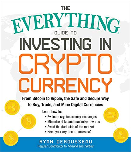 The Everything Guide to Investing in Cryptocurrency: From Bitcoin to Ripple, the Safe and Secure Way to Buy, Trade, and Mine Digital Currencies (Everything®) (English Edition)