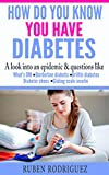 How Do You Know You Have Diabetes: A look into an epidemic & questions like What's DM, Borderline Diabetes, Brittle diabetes, Diabetic shoes, Sliding scale insulin