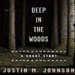 Deep in the Woods: A Short Story | Justin M. Johnson