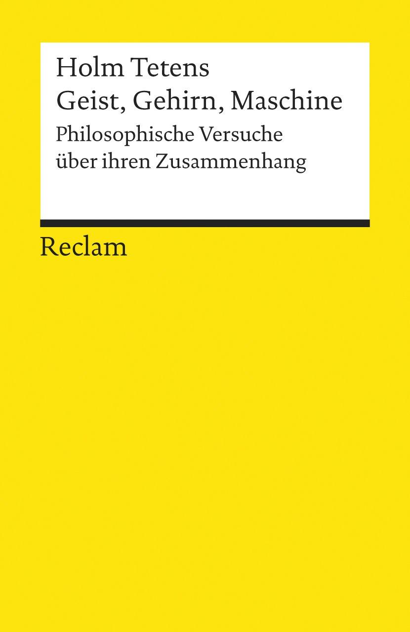 Geist, Gehirn, Maschine: Philosophische Versuche über ihren Zusammenhang (Reclams Universal-Bibliothek)