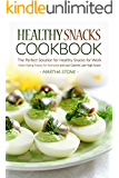 Healthy Snacks Cookbook - The Perfect Solution for Healthy Snacks for Work: Clean Eating Snacks for Everyone and Low Calories Late Nigh Snack