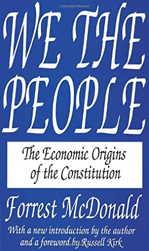 We the People: The Economic Origins of the Constitution Forrest McDonald