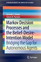 Markov Decision Processes and the Belief-Desire-Intention Model Front Cover