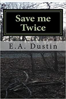 Save me Twice: Based on a True Story by E A Dustin (2016-09-03)