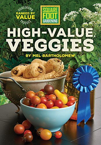 Square Foot Gardening High-Value Veggies: Homegrown Produce Ranked by Value (All New Square Foot ()