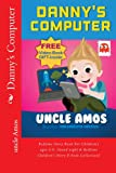 """ Danny's Computer ""Children's Book+eVideo(Bedtime Dreaming,adventure&education series for ages 3-10)(Beginner reader): Short story(Children's books early ... preschool)Bedtime stories collection"