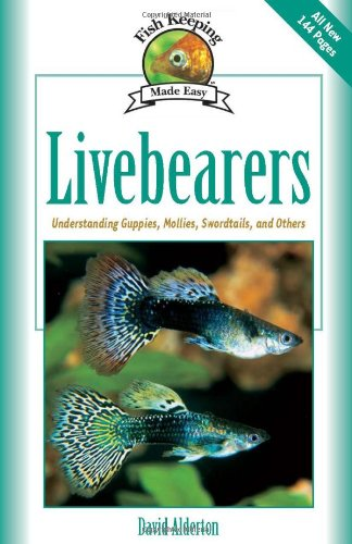 Livebearers: Understanding Guppies, Mollies, Swordtails and Others (Fish Keeping Made Easy)