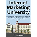 Internet Marketing University: Three Ways to Earn Semi-Passive Income as a Modern Day Internet Marketer… Teaching...