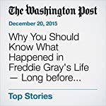 Why You Should Know What Happened in Freddie Gray's Life - Long before His Death | Janell Ross