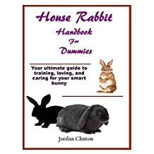 House Rabbit Handbook For Dummies: Your ultimate guide to training, loving, and caring for your smart bunny