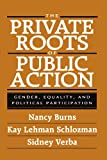 img - for The Private Roots of Public Action: Gender, Equality, and Political Participation book / textbook / text book