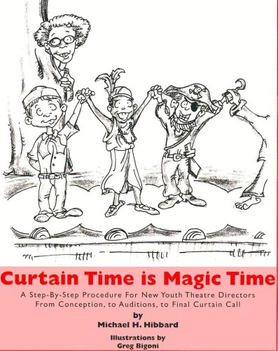 Curtain Time Is Magic Time: A Step-By-Step Procedure for New Youth Theatre Directors from Conception, to Auditions, to F