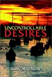 Uncontrollable Desires by Wilson, Ron (2002) Paperback