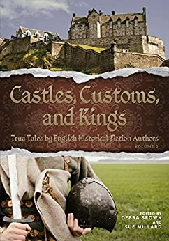 Castles, Customs, and Kings: True Tales by English Historical Fiction Authors (CC&K Book 2) by [English Historical Fiction Authors]