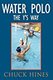 Water Polo the Y's Way, Chuck Hines, 1438920903