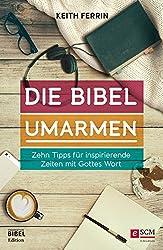 Die Bibel umarmen: Zehn Tipps für inspirierende Zeiten mit Gottes Wort (German Edition)