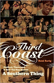 Book Third Coast: OutKast, Timbaland, and How Hip-Hop Became a Southern Thing May 1, 2007