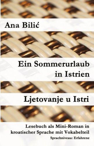Ein Sommerurlaub in Istrien / Ljetovanje u Istri: Lesebuch als Mini-Roman in kroatischer Sprache mit Vokabelteil (Kroatisch leicht Mini-Romane)