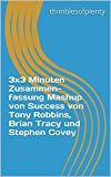 3x3 Minuten Zusammenfassung Mashup von Success von Tony Robbins, Brian Tracy und Stephen Covey (Thimblesofplenty 3 Minute Business Book Summary 1) (German Edition)