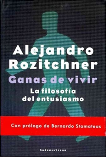 Ganas de vivir / Lust for Life: La filosofia del entusiasmo / The Philosophy of Enthusiasm (Spanish Edition): Alejandro Rozitchner: 9789500732918: ...
