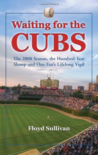 Download Waiting for the Cubs: The 2008 Season, the Hundred-Year Slump and One Fan's Lifelong Vigil PDF