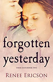 Forgotten Yesterday (These Days Book 2) by [Ericson, Renee]