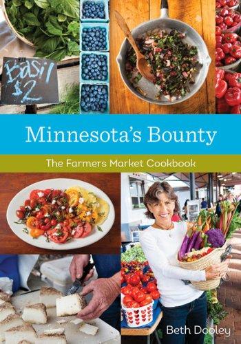 Minnesota's Bounty: The Farmers Market Cookbook by Beth Dooley