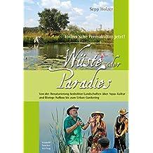 Wüste oder Paradies: Holzer´sche Permakultur jetzt! Von der Renaturierung bedrohter Landschaften über Aqua-Kultur und Biotop-Aufbau bis zum Urban Gardening (German Edition)