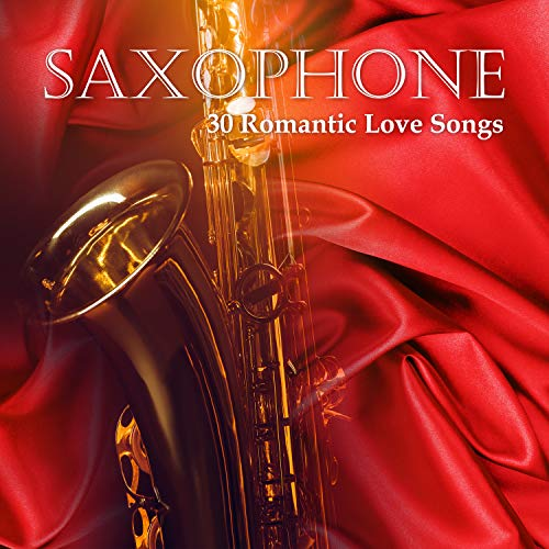 Saxophone - 30 Romantic Love Songs: Smooth Jazz Collection