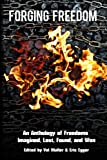 Forging Freedom: An Anthology of Freedoms Imagined, Lost, Found, and Won
