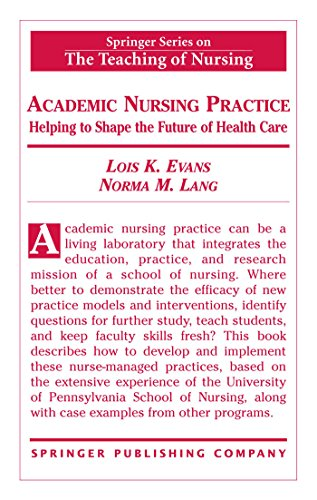 Download Academic Nursing Practice: Helping to Shape the Future of Healthcare (Springer Series on the Teaching of Nursing) Pdf