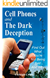 Cell Phones and The Dark Deception: Find Out What You're Not Being Told...and Why (English Edition)