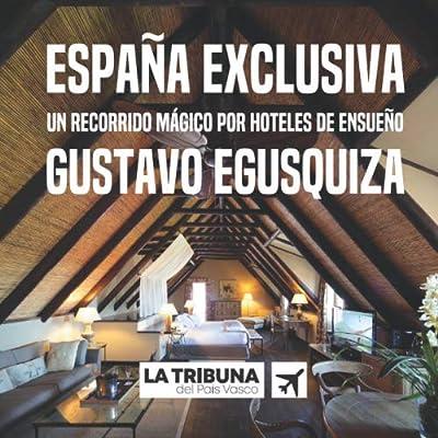 España exclusiva: Un recorrido mágico por hoteles de ensueño: Amazon.es: Egusquiza, Gustavo: Libros