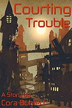 Courting Trouble (In Love and War Book 3) by [Buhlert, Cora]