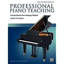 Professional Piano Teaching, Volume 2: A Comprehensive Piano Pedagogy Textbook