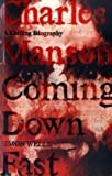 Charles Manson: A Chilling Biography: Coming Down Fast [Paperback]