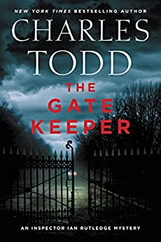 The Gate Keeper: An Inspector Ian Rutledge Mystery (Inspector Ian Rutledge Mysteries) by [Todd, Charles]