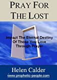 Pray For The Lost: Impact The Eternal Destiny Of Those You  Love Through Prayer